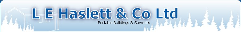 L E Haslett & Co Ltd - Portable Buildings & Sawmills